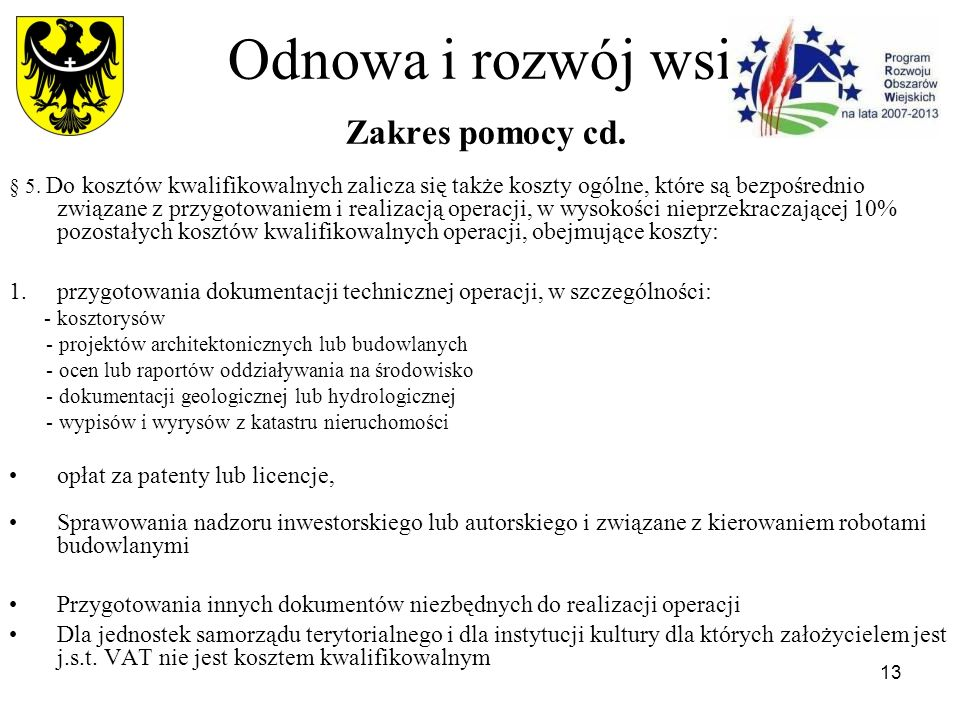13 Odnowa i rozwój wsi Zakres pomocy cd. § 5. Do kosztów kwalifikowalnych zalicza się także koszty ogólne, które są bezpośrednio związane z przygotowa