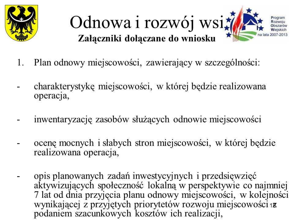 15 Odnowa i rozwój wsi Załączniki dołączane do wniosku 1.Plan odnowy miejscowości, zawierający w szczególności: -charakterystykę miejscowości, w które