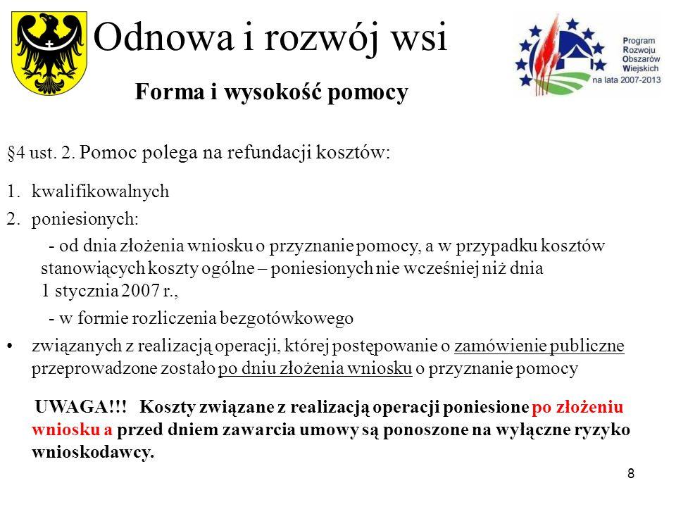 8 Odnowa i rozwój wsi Forma i wysokość pomocy §4 ust. 2. Pomoc polega na refundacji kosztów: 1.kwalifikowalnych 2.poniesionych: - od dnia złożenia wni