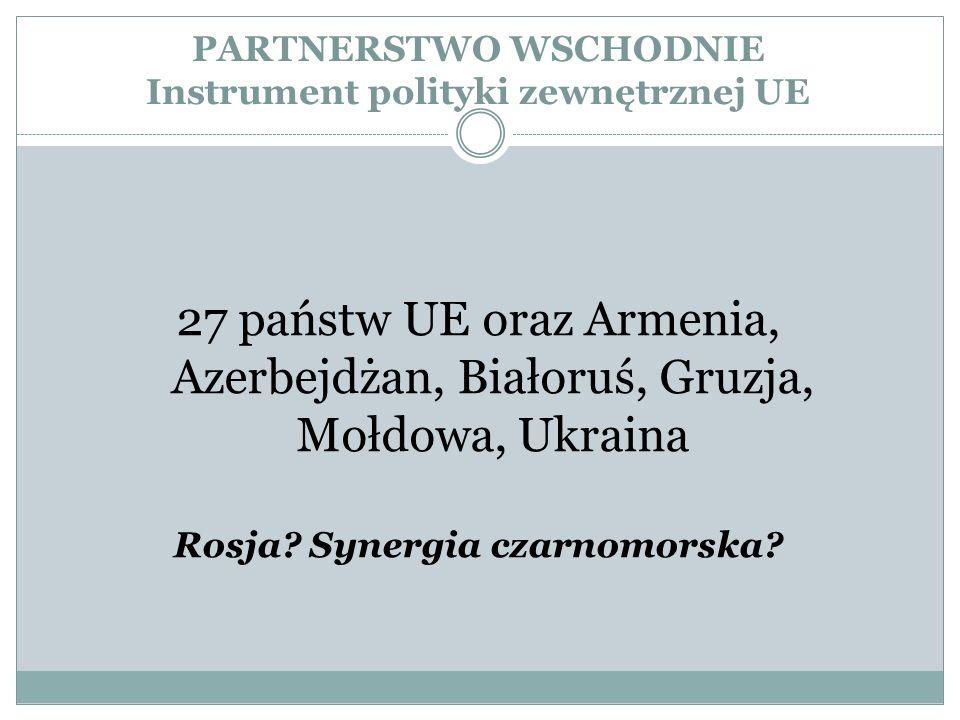 PARTNERSTWO WSCHODNIE Instrument polityki zewnętrznej UE 27 państw UE oraz Armenia, Azerbejdżan, Białoruś, Gruzja, Mołdowa, Ukraina Rosja? Synergia cz