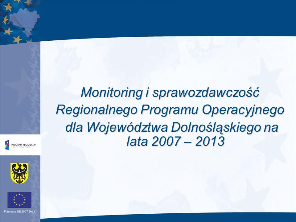Monitoring i sprawozdawczość Regionalnego Programu Operacyjnego dla Województwa Dolnośląskiego na lata 2007 – 2013 dla Województwa Dolnośląskiego na lata 2007 – 2013