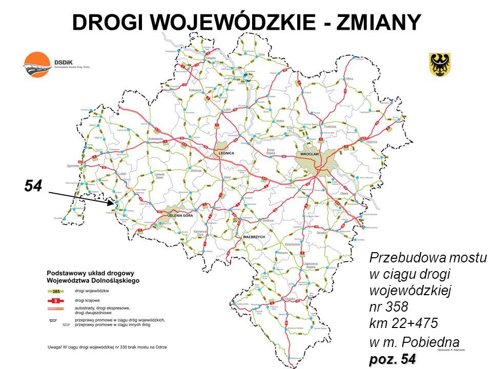 DROGI WOJEWÓDZKIE - ZMIANY Przebudowa mostu w ciągu drogi wojewódzkiej nr 358 km 22+475 w m. Pobiedna poz. 54 54