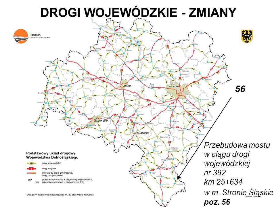 DROGI WOJEWÓDZKIE - ZMIANY Przebudowa mostu w ciągu drogi wojewódzkiej nr 392 km 25+634 w m. Stronie Śląskie poz. 56 56