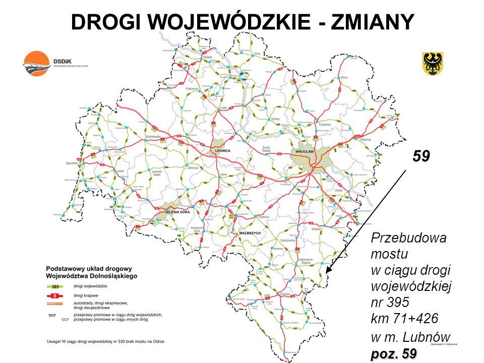 DROGI WOJEWÓDZKIE - ZMIANY Przebudowa mostu w ciągu drogi wojewódzkiej nr 395 km 71+426 w m. Lubnów poz. 59 59