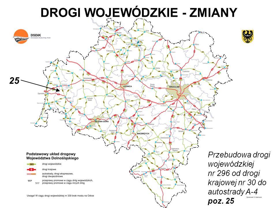 DROGI WOJEWÓDZKIE - ZMIANY Przebudowa drogi wojewódzkiej nr 296 od drogi krajowej nr 30 do autostrady A-4 poz. 25 25