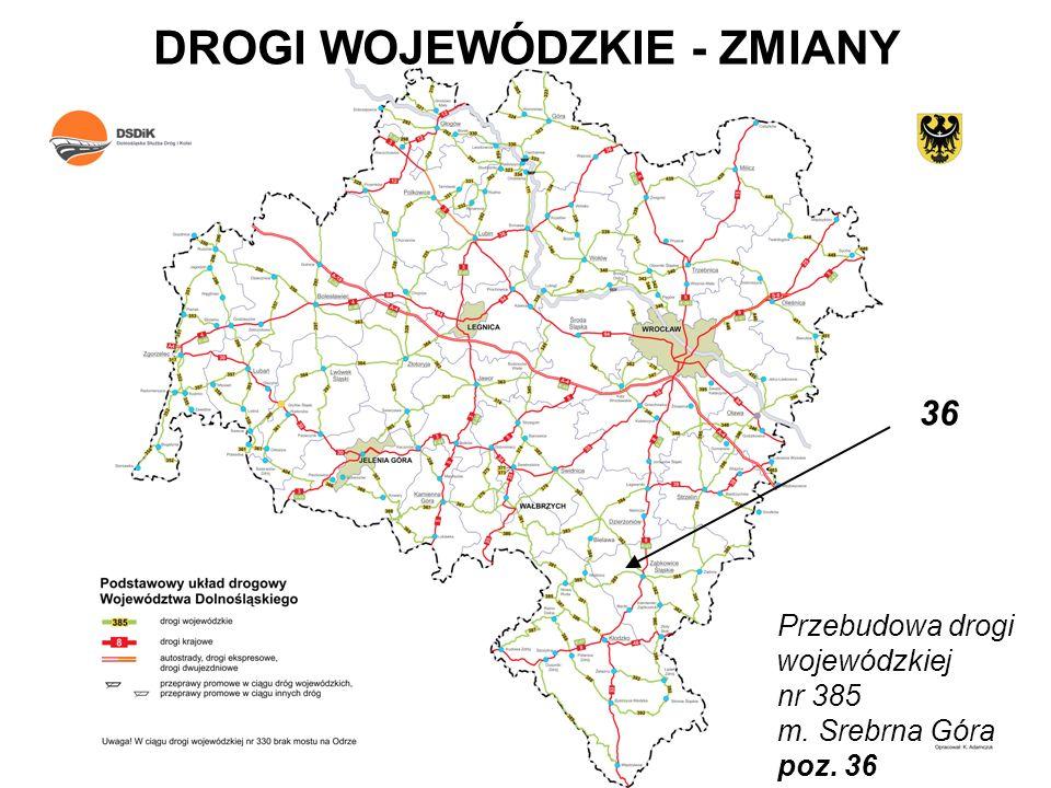 DROGI WOJEWÓDZKIE - ZMIANY Przebudowa drogi wojewódzkiej nr 385 m. Srebrna Góra poz. 36 36