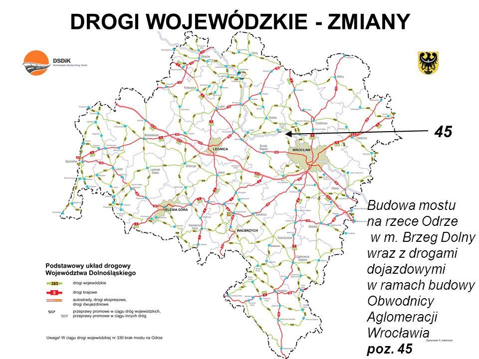DROGI WOJEWÓDZKIE - ZMIANY Budowa mostu na rzece Odrze w m. Brzeg Dolny wraz z drogami dojazdowymi w ramach budowy Obwodnicy Aglomeracji Wrocławia poz