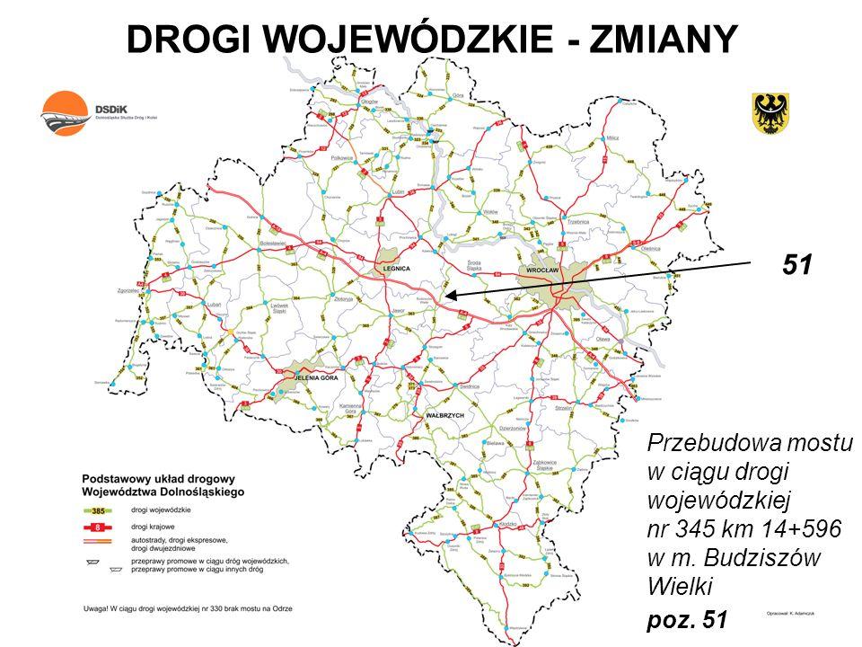 DROGI WOJEWÓDZKIE - ZMIANY Przebudowa mostu w ciągu drogi wojewódzkiej nr 345 km 14+596 w m. Budziszów Wielki poz. 51 51