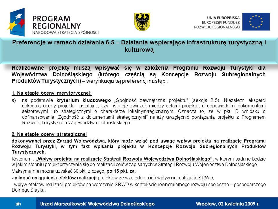 Urząd Marszałkowski Województwa Dolnośląskiego27 lutego 2008 r.10 Realizowane projekty muszą wpisywać się w założenia Programu Rozwoju Turystyki dla Województwa Dolnośląskiego (którego częścią są Koncepcje Rozwoju Subregionalnych Produktów Turystycznych) – weryfikacja tej preferencji nastąpi: 1.