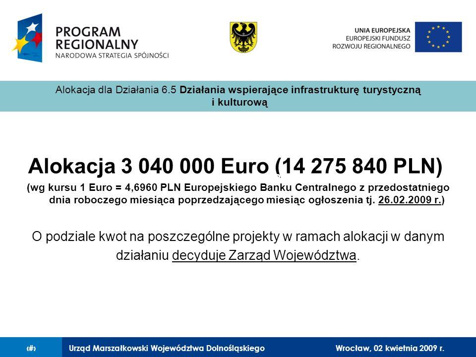 Urząd Marszałkowski Województwa Dolnośląskiego27 lutego 2008 r.7 Alokacja 3 040 000 Euro (14 275 840 PLN) (wg kursu 1 Euro = 4,6960 PLN Europejskiego Banku Centralnego z przedostatniego dnia roboczego miesiąca poprzedzającego miesiąc ogłoszenia tj.