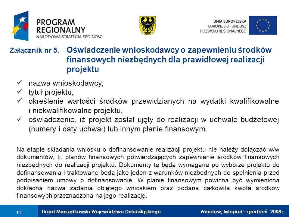 Urząd Marszałkowski Województwa Dolnośląskiego Wrocław, 6 czerwca 2008 r. 11 Załącznik nr 5. Oświadczenie wnioskodawcy o zapewnieniu środków finansowy