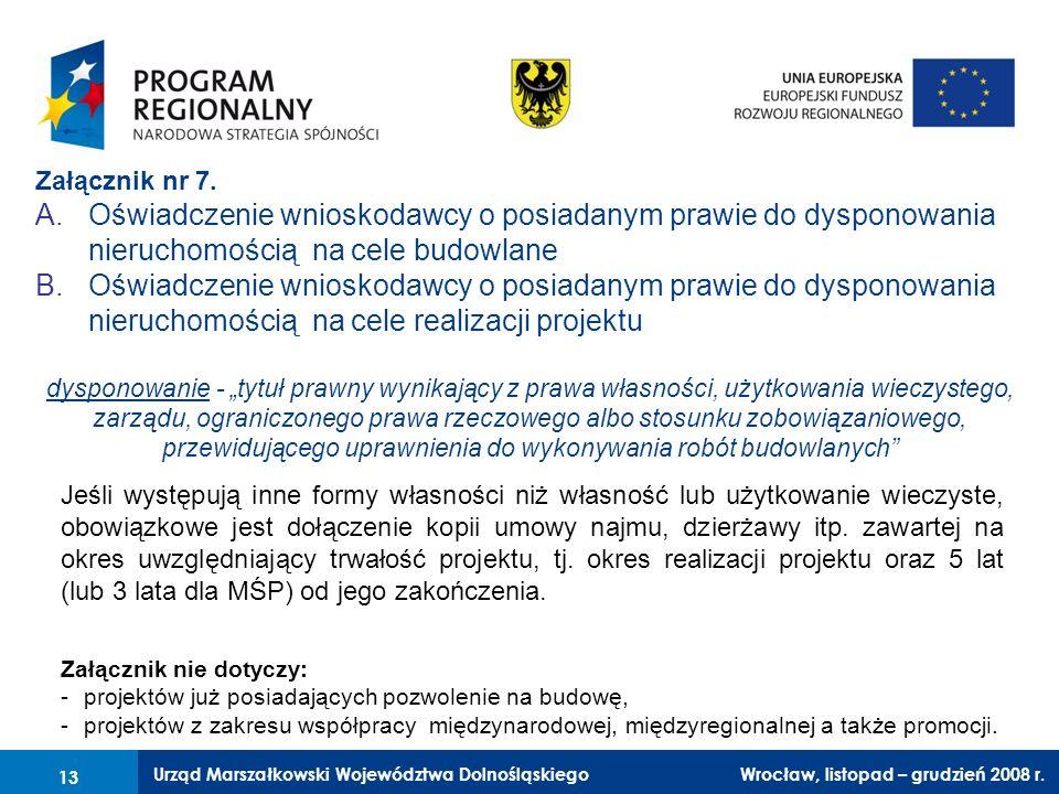 Urząd Marszałkowski Województwa Dolnośląskiego Wrocław, 6 czerwca 2008 r. 13 Załącznik nr 7. A.Oświadczenie wnioskodawcy o posiadanym prawie do dyspon