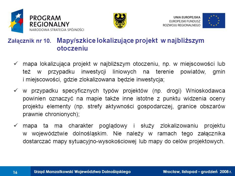 Urząd Marszałkowski Województwa Dolnośląskiego Wrocław, 6 czerwca 2008 r. 16 Załącznik nr 10. Mapy/szkice lokalizujące projekt w najbliższym otoczeniu