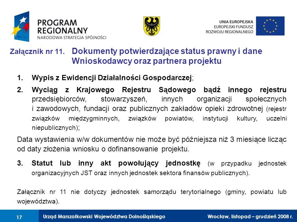 Urząd Marszałkowski Województwa Dolnośląskiego Wrocław, 6 czerwca 2008 r. 17 Załącznik nr 11. Dokumenty potwierdzające status prawny i dane Wnioskodaw