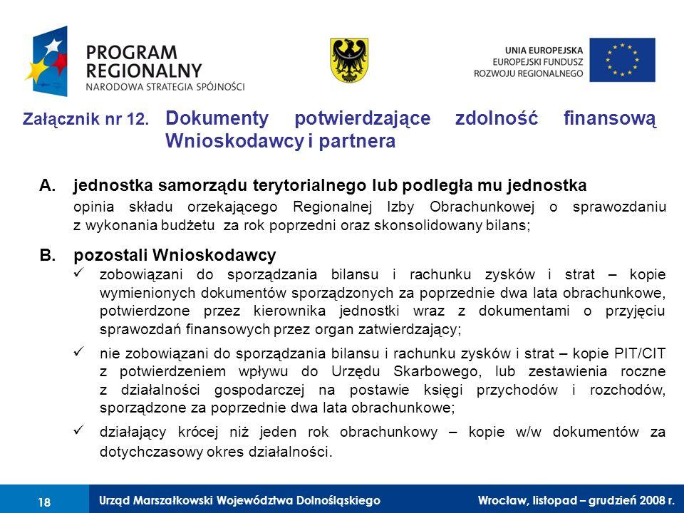 Urząd Marszałkowski Województwa Dolnośląskiego Wrocław, 6 czerwca 2008 r. 18 Załącznik nr 12. Dokumenty potwierdzające zdolność finansową Wnioskodawcy