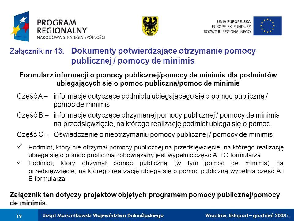 Urząd Marszałkowski Województwa Dolnośląskiego Wrocław, 6 czerwca 2008 r. 19 Załącznik nr 13. Dokumenty potwierdzające otrzymanie pomocy publicznej /