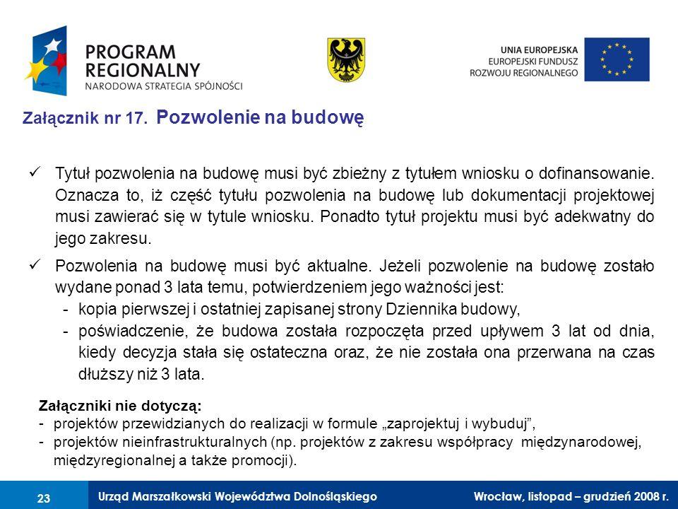 Urząd Marszałkowski Województwa Dolnośląskiego Wrocław, 6 czerwca 2008 r. 23 Załącznik nr 17. Pozwolenie na budowę Załączniki nie dotyczą: -projektów