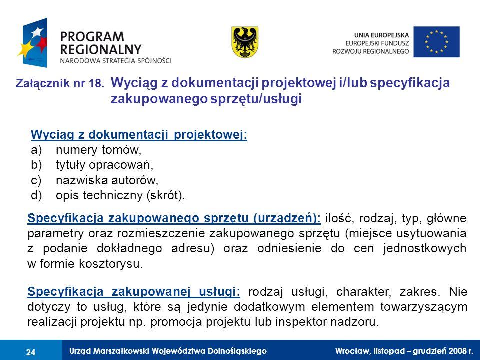 Urząd Marszałkowski Województwa Dolnośląskiego Wrocław, 6 czerwca 2008 r. 24 Załącznik nr 18. Wyciąg z dokumentacji projektowej i/lub specyfikacja zak