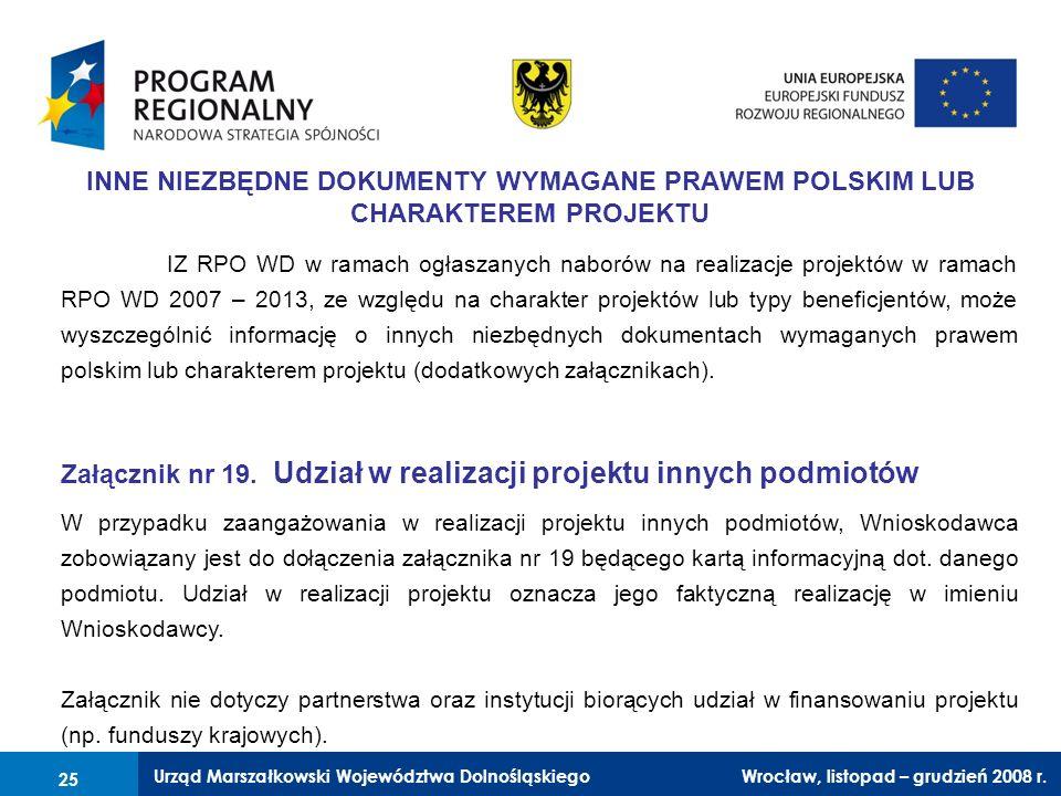 Urząd Marszałkowski Województwa Dolnośląskiego Wrocław, 6 czerwca 2008 r. 25 INNE NIEZBĘDNE DOKUMENTY WYMAGANE PRAWEM POLSKIM LUB CHARAKTEREM PROJEKTU