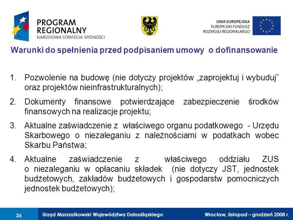 Urząd Marszałkowski Województwa Dolnośląskiego Wrocław, 6 czerwca 2008 r. 26 Warunki do spełnienia przed podpisaniem umowy o dofinansowanie 1.Pozwolen