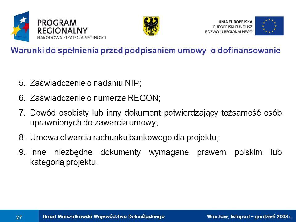 Urząd Marszałkowski Województwa Dolnośląskiego Wrocław, 6 czerwca 2008 r. 27 Warunki do spełnienia przed podpisaniem umowy o dofinansowanie 5.Zaświadc