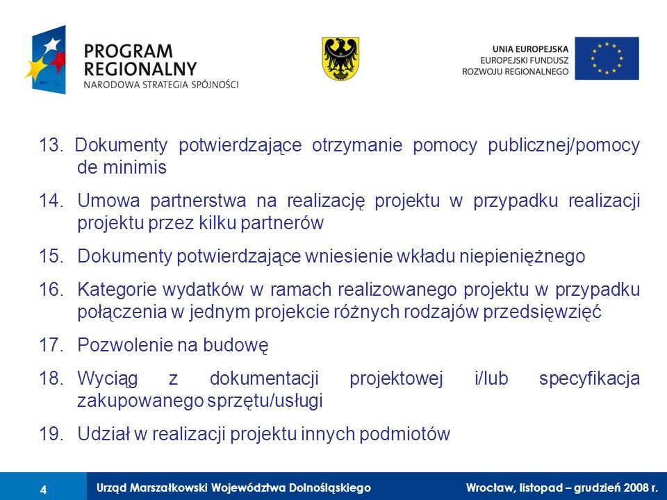 Urząd Marszałkowski Województwa Dolnośląskiego Wrocław, 6 czerwca 2008 r. 4 13. Dokumenty potwierdzające otrzymanie pomocy publicznej/pomocy de minimi
