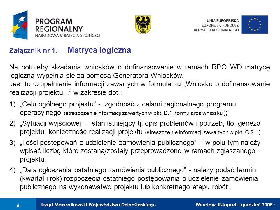 Urząd Marszałkowski Województwa Dolnośląskiego Wrocław, 6 czerwca 2008 r. 6 Załącznik nr 1. Matryca logiczna Na potrzeby składania wniosków o dofinans