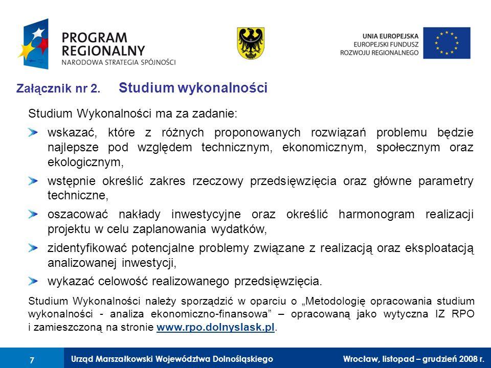 Urząd Marszałkowski Województwa Dolnośląskiego Wrocław, 6 czerwca 2008 r. 7 Załącznik nr 2. Studium wykonalności Studium Wykonalności ma za zadanie: w