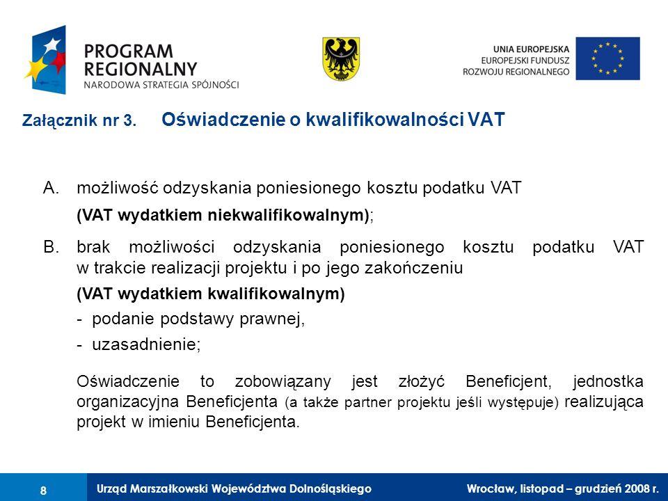 Urząd Marszałkowski Województwa Dolnośląskiego Wrocław, 6 czerwca 2008 r. 8 Załącznik nr 3. Oświadczenie o kwalifikowalności VAT A.możliwość odzyskani