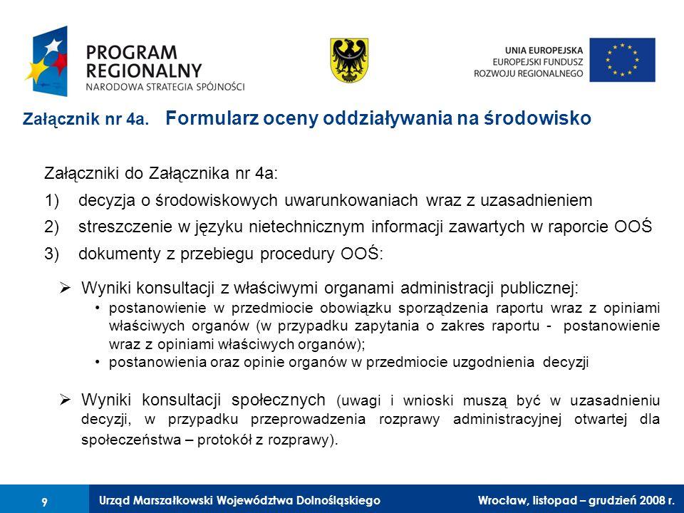 Urząd Marszałkowski Województwa Dolnośląskiego Wrocław, 6 czerwca 2008 r. 9 Załącznik nr 4a. Formularz oceny oddziaływania na środowisko Załączniki do