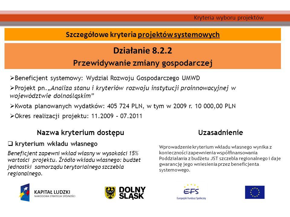 Kryteria wyboru projektów Beneficjent systemowy: Wydział Rozwoju Gospodarczego UMWD Projekt pn.Analiza stanu i kryteriów rozwoju instytucji proinnowacyjnej w województwie dolnośląskim Kwota planowanych wydatków: 405 724 PLN, w tym w 2009 r.