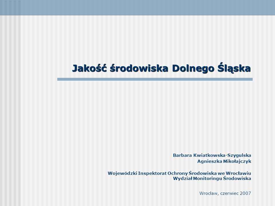Jakość środowiska Dolnego Śląska Barbara Kwiatkowska-Szygulska Agnieszka Mikołajczyk Wojewódzki Inspektorat Ochrony Środowiska we Wrocławiu Wydział Mo