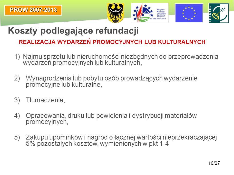 PROW 2007-2013 10/27 1)Najmu sprzętu lub nieruchomości niezbędnych do przeprowadzenia wydarzeń promocyjnych lub kulturalnych, 2)Wynagrodzenia lub poby