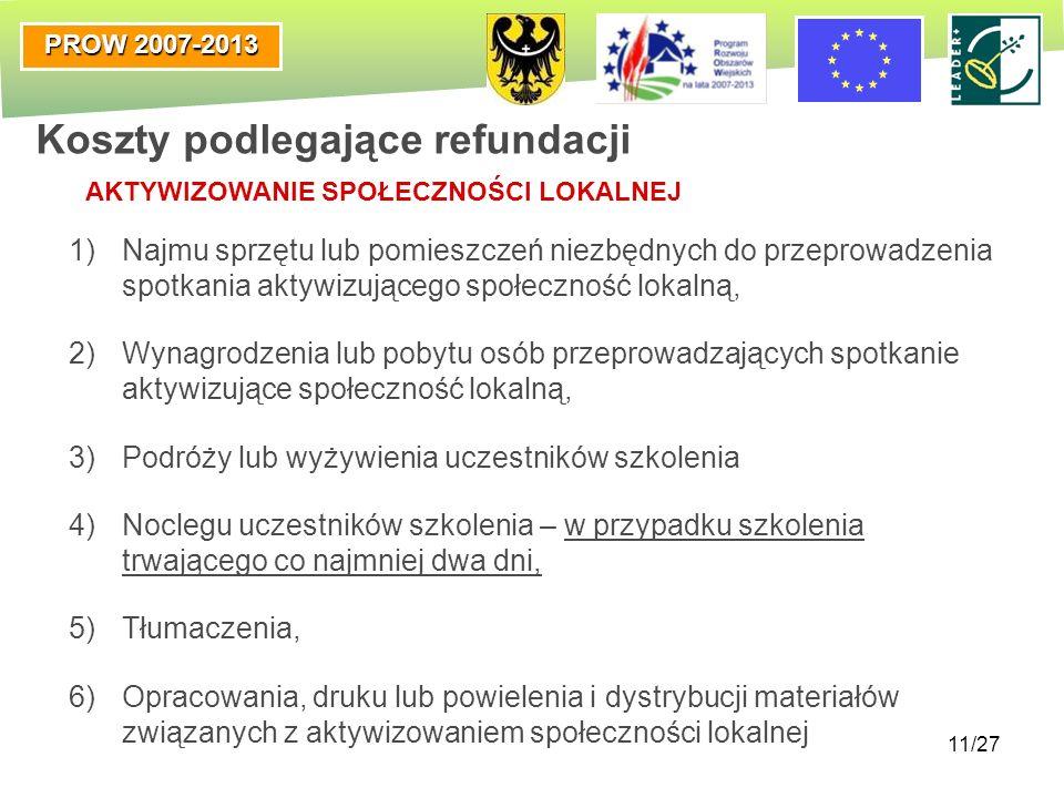 PROW 2007-2013 11/27 1)Najmu sprzętu lub pomieszczeń niezbędnych do przeprowadzenia spotkania aktywizującego społeczność lokalną, 2)Wynagrodzenia lub