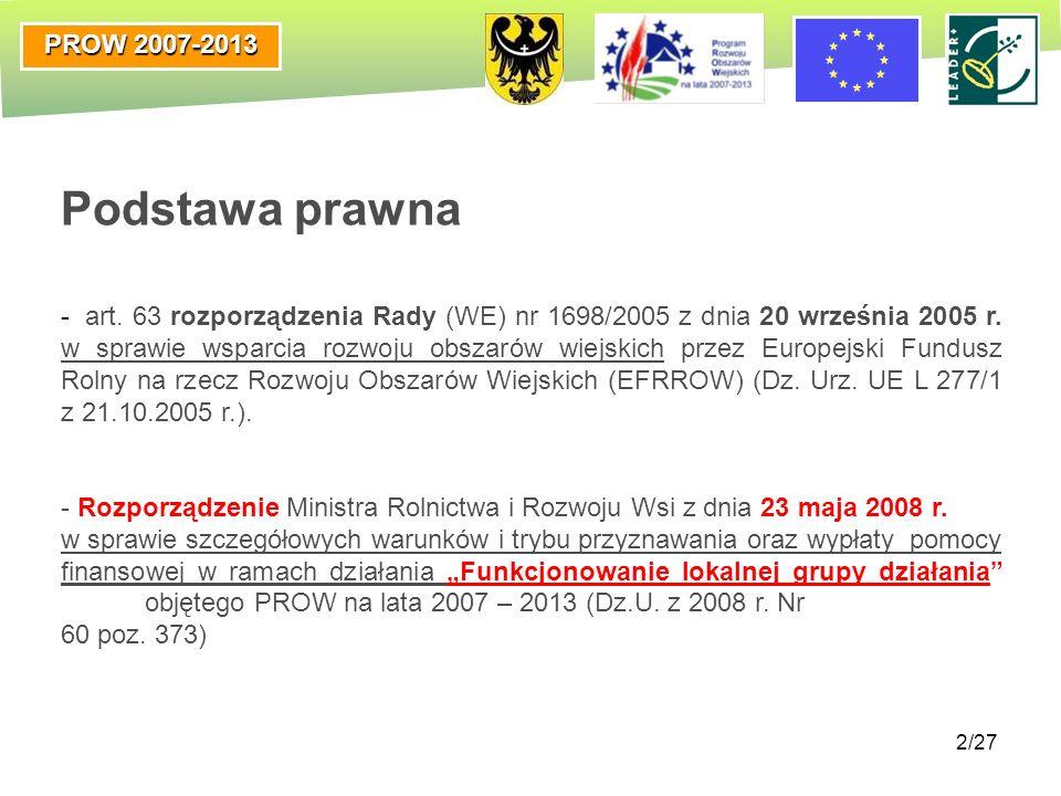 PROW 2007-2013 2/27 Podstawa prawna - art. 63 rozporządzenia Rady (WE) nr 1698/2005 z dnia 20 września 2005 r. w sprawie wsparcia rozwoju obszarów wie