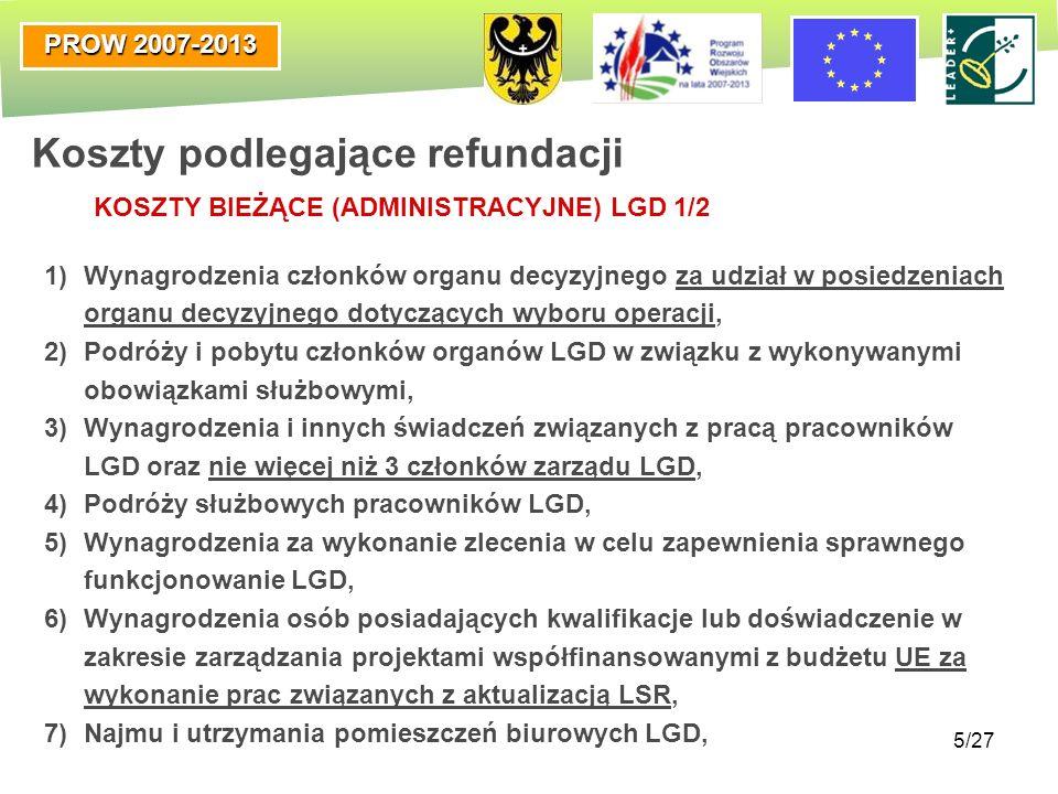 PROW 2007-2013 5/27 Koszty podlegające refundacji 1)Wynagrodzenia członków organu decyzyjnego za udział w posiedzeniach organu decyzyjnego dotyczących