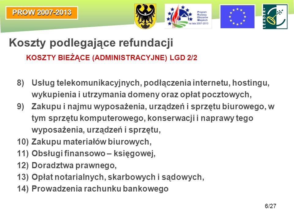 PROW 2007-2013 6/27 8)Usług telekomunikacyjnych, podłączenia internetu, hostingu, wykupienia i utrzymania domeny oraz opłat pocztowych, 9)Zakupu i naj