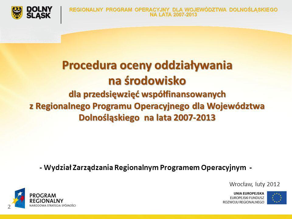 Procedura oceny oddziaływania na środowisko dla przedsięwzięć współfinansowanych z Regionalnego Programu Operacyjnego dla Województwa Dolnośląskiego na lata 2007-2013 2 - Wydział Zarządzania Regionalnym Programem Operacyjnym - Wrocław, luty 2012