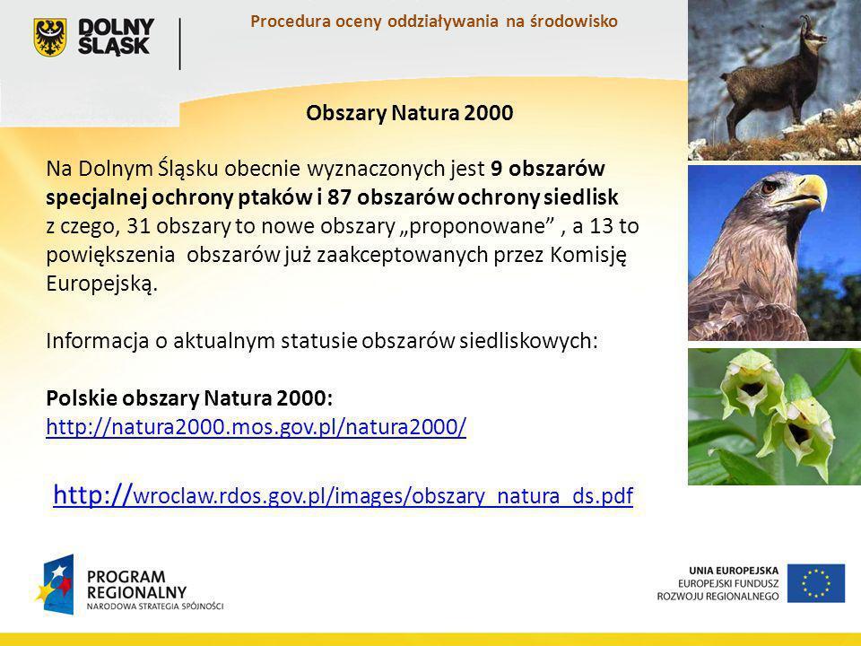 Procedura oceny oddziaływania na środowisko Na Dolnym Śląsku obecnie wyznaczonych jest 9 obszarów specjalnej ochrony ptaków i 87 obszarów ochrony siedlisk z czego, 31 obszary to nowe obszary proponowane, a 13 to powiększenia obszarów już zaakceptowanych przez Komisję Europejską.