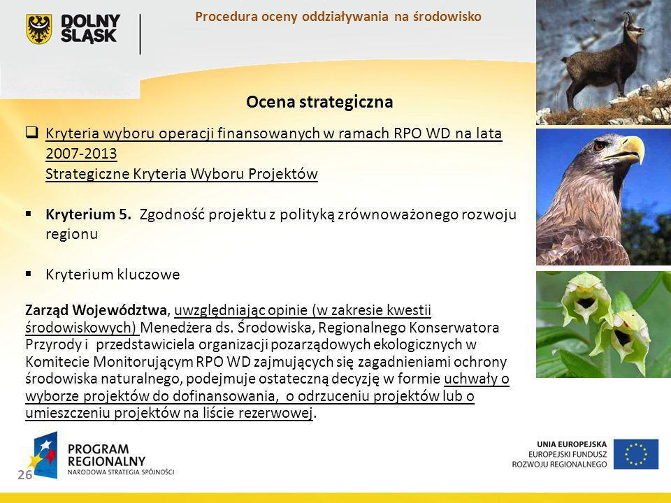 26 Kryteria wyboru operacji finansowanych w ramach RPO WD na lata 2007-2013 Strategiczne Kryteria Wyboru Projektów Kryterium 5.
