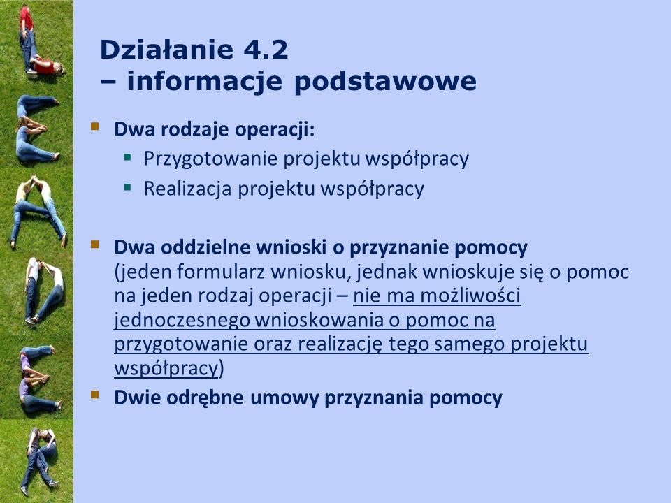 Działanie 4.2 – informacje podstawowe Dwa rodzaje operacji: Przygotowanie projektu współpracy Realizacja projektu współpracy Dwa oddzielne wnioski o p