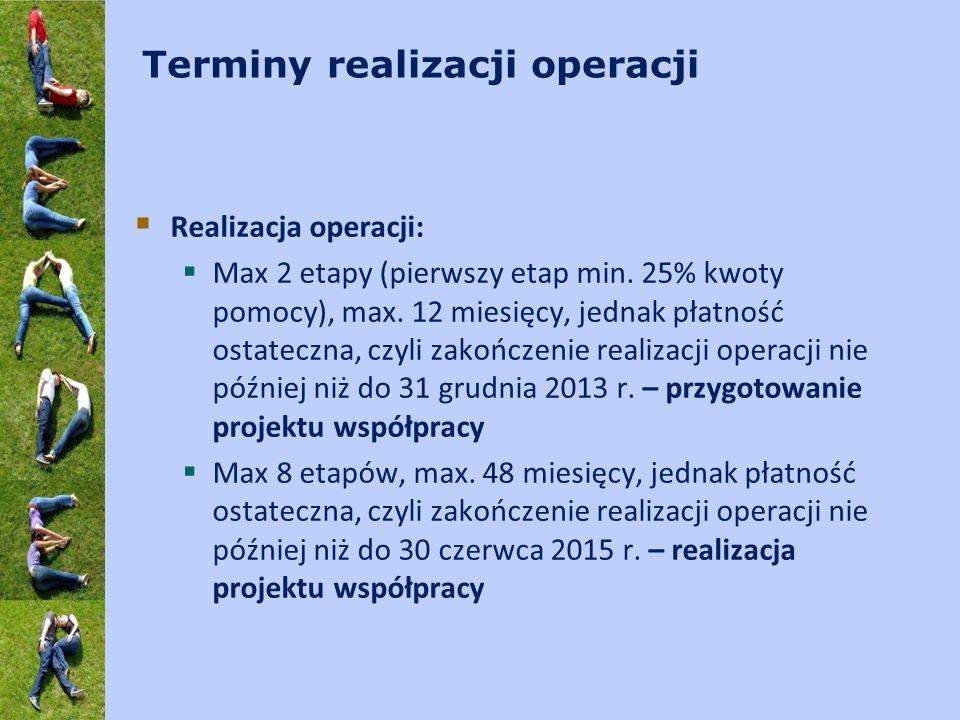 Terminy realizacji operacji Realizacja operacji: Max 2 etapy (pierwszy etap min. 25% kwoty pomocy), max. 12 miesięcy, jednak płatność ostateczna, czyl