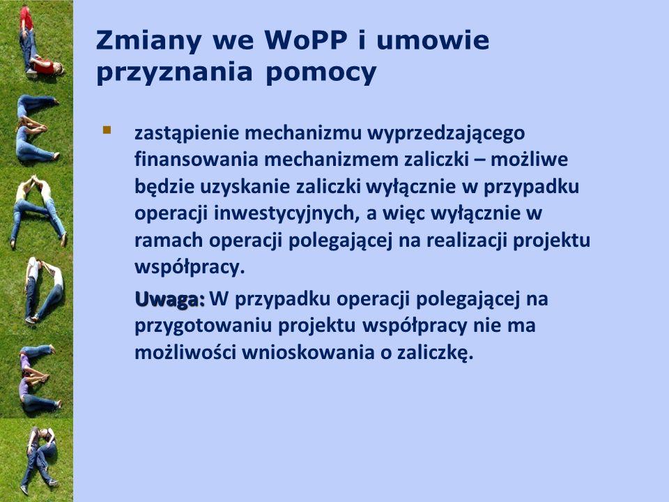 Zmiany we WoPP i umowie przyznania pomocy zastąpienie mechanizmu wyprzedzającego finansowania mechanizmem zaliczki – możliwe będzie uzyskanie zaliczki wyłącznie w przypadku operacji inwestycyjnych, a więc wyłącznie w ramach operacji polegającej na realizacji projektu współpracy.