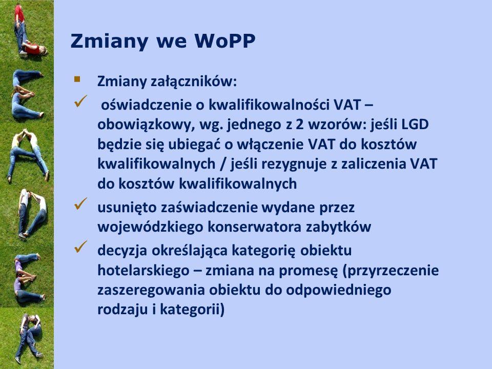 Zmiany we WoPP Zmiany załączników: oświadczenie o kwalifikowalności VAT – obowiązkowy, wg. jednego z 2 wzorów: jeśli LGD będzie się ubiegać o włączeni