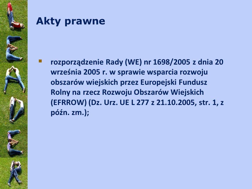 Akty prawne rozporządzenie Rady (WE) nr 1698/2005 z dnia 20 września 2005 r. w sprawie wsparcia rozwoju obszarów wiejskich przez Europejski Fundusz Ro