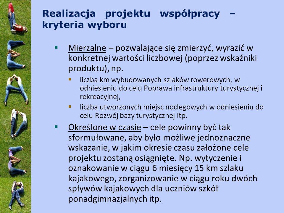Realizacja projektu współpracy – kryteria wyboru Mierzalne – pozwalające się zmierzyć, wyrazić w konkretnej wartości liczbowej (poprzez wskaźniki produktu), np.