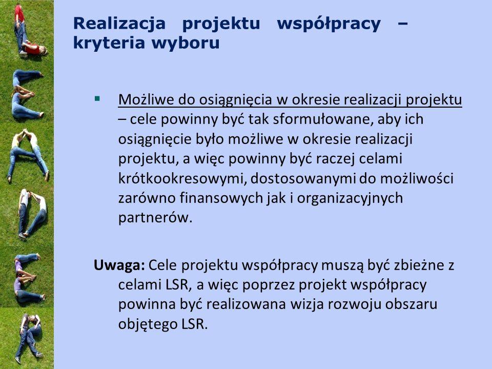 Realizacja projektu współpracy – kryteria wyboru Możliwe do osiągnięcia w okresie realizacji projektu – cele powinny być tak sformułowane, aby ich osi