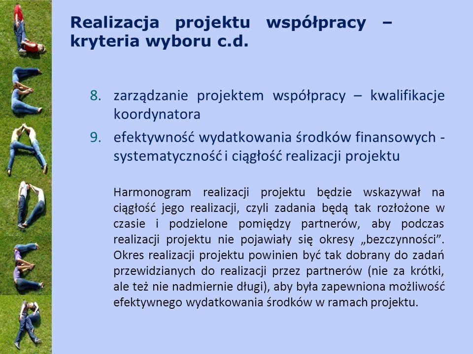 Realizacja projektu współpracy – kryteria wyboru c.d. 8.zarządzanie projektem współpracy – kwalifikacje koordynatora 9.efektywność wydatkowania środkó