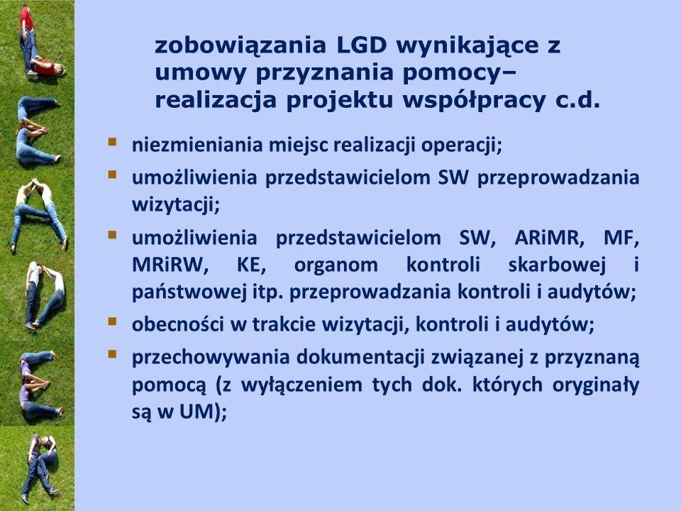 zobowiązania LGD wynikające z umowy przyznania pomocy– realizacja projektu współpracy c.d. niezmieniania miejsc realizacji operacji; umożliwienia prze