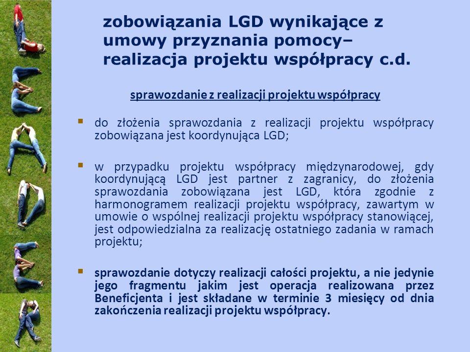 zobowiązania LGD wynikające z umowy przyznania pomocy– realizacja projektu współpracy c.d. sprawozdanie z realizacji projektu współpracy do złożenia s
